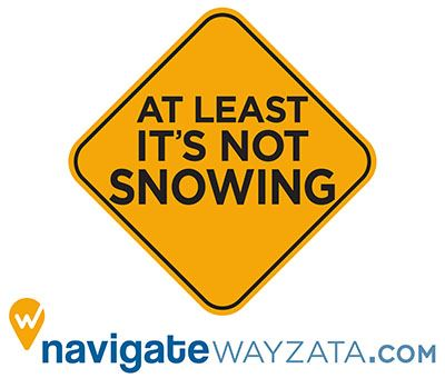 At Least It's Not Snowing - navigatewayzata.com